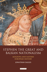 Stephen the Great and Balkan Nationalism: Moldova and Eastern European History