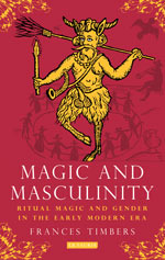Magic and Masculinity: Ritual Magic and Gender in the Early Modern Era