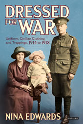 Dressed for War: Uniform, Civilian Clothing and Trappings 1914-1918