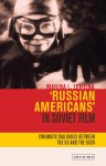 'Russian Americans' in Soviet Film: Cinematic Dialogues Between the US and the USSR, Marina L. Levitina, Book, I.B.Tauris, Visual Culture, Film